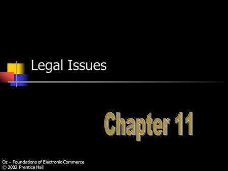 Oz – Foundations of Electronic Commerce © 2002 Prentice Hall Legal Issues.