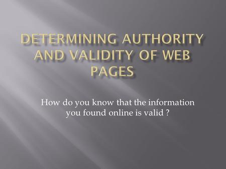 How do you know that the information you found online is valid ?