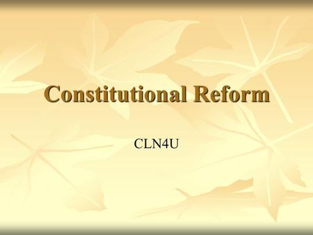 Constitutional Reform CLN4U. When Canada patriated the constitution in 1982, it was renamed the Constitution Act, 1982, and the following changes were.