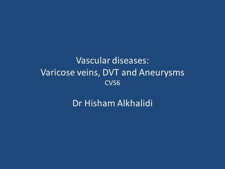Vascular diseases: Varicose veins, DVT and Aneurysms CVS6