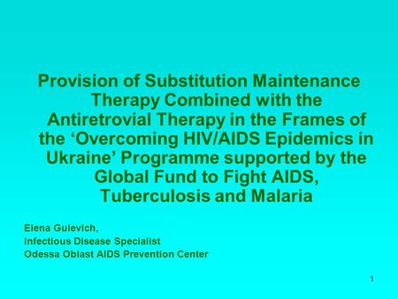 1 Provision of Substitution Maintenance Therapy Combined with the Antiretrovial Therapy in the Frames of the 'Overcoming HIV/AIDS Epidemics in Ukraine'