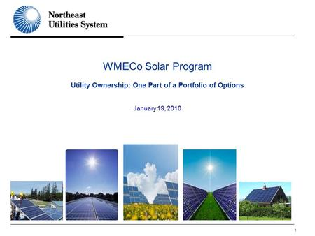 1 WMECo Solar Program Utility Ownership: One Part of a Portfolio of Options January 19, 2010.