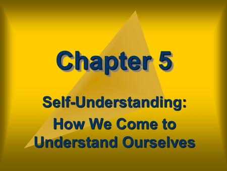Chapter 5 Self-Understanding: How We Come to Understand Ourselves.