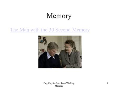 Memory The Man with the 30 Second Memory Cog Chp 4 - short Term/Working Memory 1.
