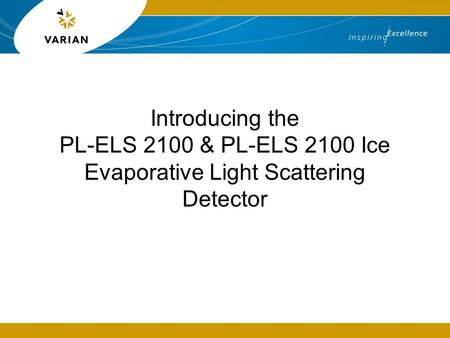 Introducing the PL-ELS 2100 & PL-ELS 2100 Ice Evaporative Light Scattering Detector Presentation to describe the state-of-the art developments in ELS.