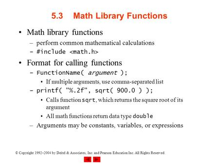 © Copyright 1992–2004 by Deitel & Associates, Inc. and Pearson Education Inc. All Rights Reserved. 5.3Math Library Functions Math library functions –perform.