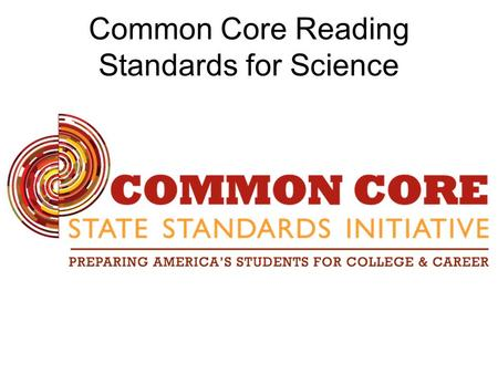 Common Core Reading Standards for Science. CCSS.ELA-Literacy.RST.9-10.1 CITE specific textual evidence to support analysis of science and technical texts,