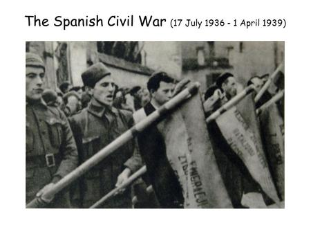 The Spanish Civil War (17 July 1936 - 1 April 1939)