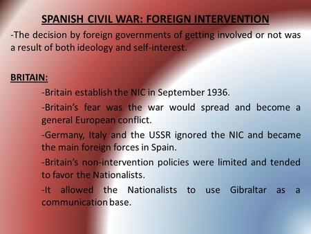 SPANISH CIVIL WAR: FOREIGN INTERVENTION -The decision by foreign governments of getting involved or not was a result of both ideology and self-interest.