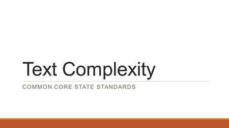 Text Complexity COMMON CORE STATE STANDARDS. Essential Questions What is text complexity? Why is text complexity an integral component of the Common Core.