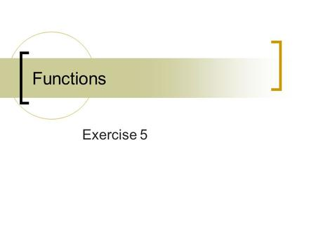 Functions Exercise 5. Functions a group of declarations and statements that is assigned a name  effectively, a named statement block  usually has a.