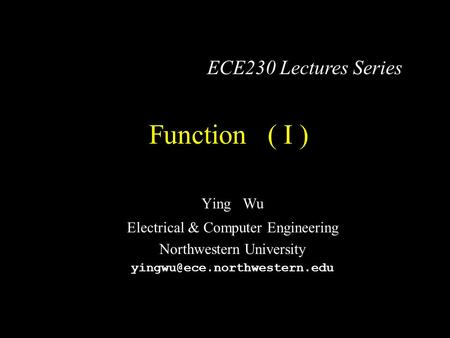 Function ( I ) Ying Wu Electrical & Computer Engineering Northwestern University ECE230 Lectures Series.