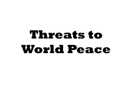 Threats to World Peace. Kellogg-Briand Pact Agreement to make war illegal Signed by more than 60 nations First challenged by Japan.