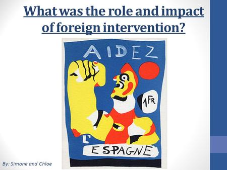 What was the role and impact of foreign intervention? By: Simone and Chloe.