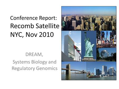 Conference Report: Recomb Satellite NYC, Nov 2010 DREAM, Systems Biology and Regulatory Genomics.