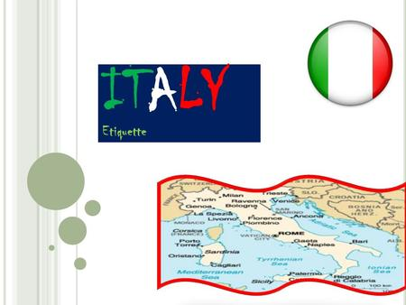 ITALY Etiquette. I TALIAN S OCIETY & C ULTURE  Italian Family Values  Centre of the social structure.  Provides a stabilizing influence for its members.