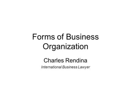 Forms of Business Organization Charles Rendina International Business Lawyer.