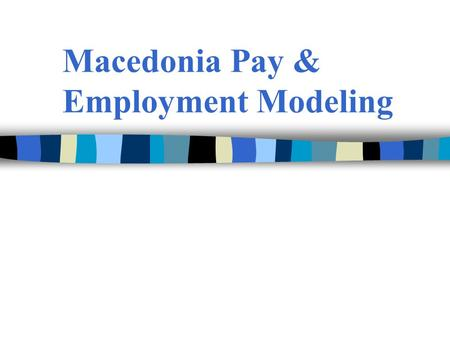 Macedonia Pay & Employment Modeling. Wage Bill Reduction Simulation Model Purpose Inter-budget user wage bill reduction prioritization Budget user-specific.