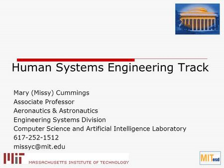 Human Systems Engineering Track Mary (Missy) Cummings Associate Professor Aeronautics & Astronautics Engineering Systems Division Computer Science and.