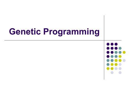 Genetic Programming. GP quick overview Developed: USA in the 1990's Early names: J. Koza Typically applied to: machine learning tasks (prediction, classification…)