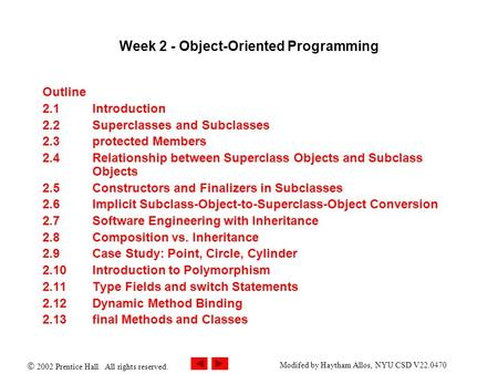  2002 Prentice Hall. All rights reserved. Modifed by Haytham Allos, NYU CSD V22.0470 Week 2 - Object-Oriented Programming Outline 2.1 Introduction 2.2.