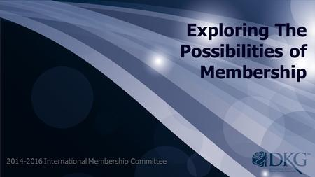 Exploring The Possibilities of Membership 2014-2016 International Membership Committee.