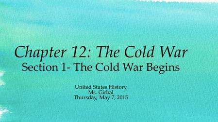 Chapter 12: The Cold War Section 1- The Cold War Begins