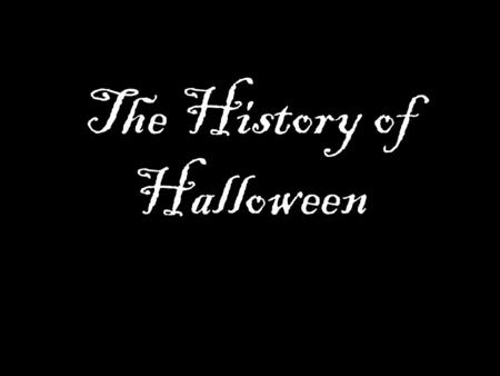 The History of Halloween. Celts (ancient people of Scotland, Wales, and Ireland) Festival of Samhain celebrated the end of the lighter half of the year.