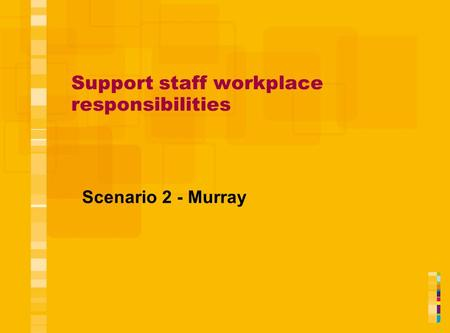 Support staff workplace responsibilities Scenario 2 - Murray.