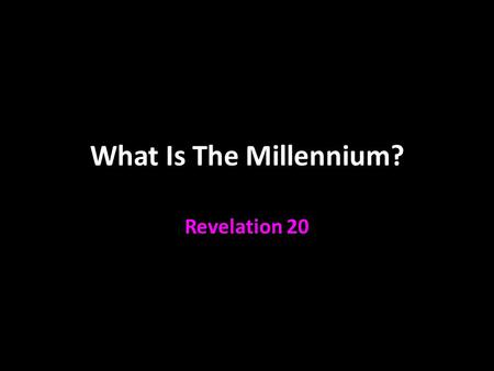 "What Is The Millennium? Revelation 20. Revelation 20:1-3 Satan is bound What does that mean? He is limited Bound for a purpose ""So that he could not deceive."