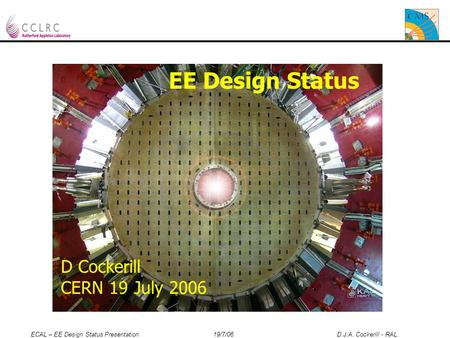ECAL – EE Design Status Presentation 19/7/06 D.J.A. Cockerill - RAL 1 EE Design Status D Cockerill CERN 19 July 2006.