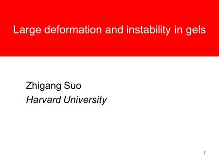 1 Large deformation and instability in gels Zhigang Suo Harvard University.