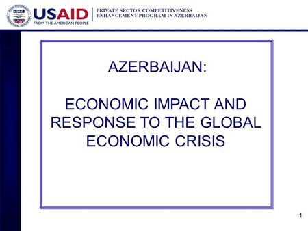 1 AZERBAIJAN: ECONOMIC IMPACT AND RESPONSE TO THE GLOBAL ECONOMIC CRISIS.