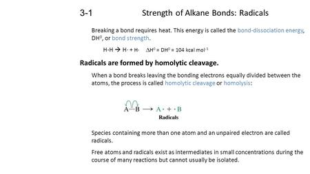 Strength of Alkane Bonds: Radicals 3-1 Breaking a bond requires heat. This energy is called the bond-dissociation energy, DH 0, or bond strength. H-H 