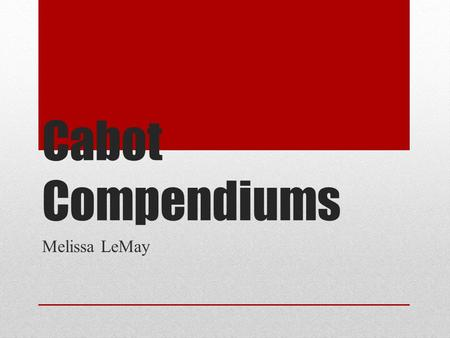 "Cabot Compendiums Melissa LeMay. Mission The Museum of American History ""Collect, preserve, and exhibit artifacts detailing the history of the United."