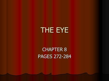 THE EYE CHAPTER 8 PAGES 272-284. COLOR CODE – PLATE 137 Sclera – orangefovea centralis – light green Cornea – greenoptic disc - tan Choroid – brownposterior.