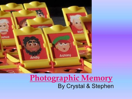 Photographic Memory By Crystal & Stephen. Photographic memory Photographic Memory AKA Eidetic Memories involves eidetic images – an exact replica of a.