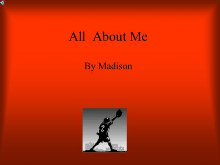 "All About Me By Madison My name is Madison. My nickname in softball is Boogie, because it means ""fast"".I am eleven years old and I am in fifth grade."
