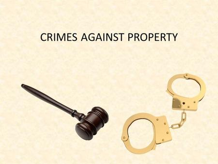CRIMES AGAINST PROPERTY. Civil Rights and Criminal Law 4 th Amendment – protects against unreasonable searches and seizures and requires probable cause.