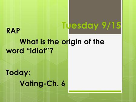 "Tuesday 9/15 RAP What is the origin of the word ""idiot""? Today: Voting-Ch. 6."