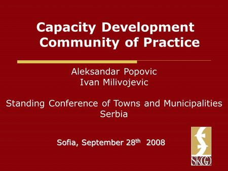 Capacity Development Community of Practice Aleksandar Popovic Ivan Milivojevic Standing Conference of Towns and Municipalities Serbia Sofia, September.