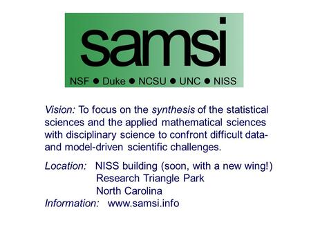 Vision: To focus on the synthesis of the statistical sciences and the applied mathematical sciences with disciplinary science to confront difficult data-