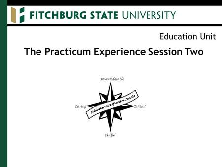 Education Unit The Practicum Experience Session Two.