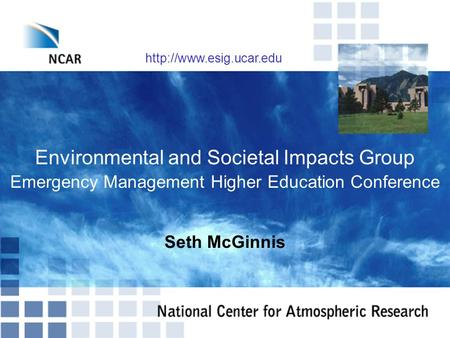 Environmental and Societal Impacts Group Emergency Management Higher Education Conference Seth McGinnis