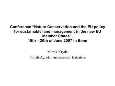 "Conference ""Nature Conservation and the EU policy for sustainable land management in the new EU Member States"", 16th – 20th of June 2007 in Bonn Marek."