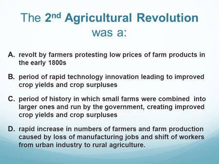The 2 nd Agricultural Revolution was a:  revolt by farmers protesting low prices of farm products in the early 1800s  period of rapid technology innovation.
