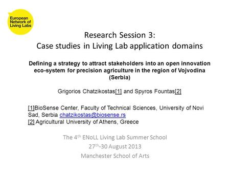 Research Session 3: Case studies in Living Lab application domains The 4 th ENoLL Living Lab Summer School 27 th -30 August 2013 Manchester School of Arts.