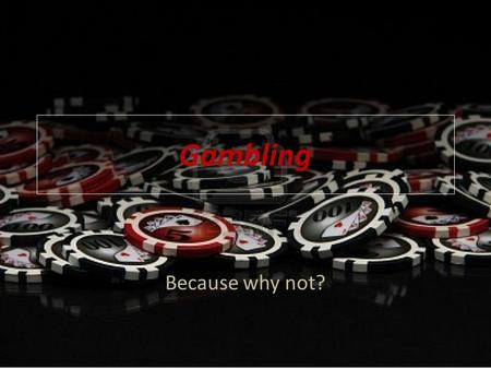 Gambling Because why not?. Blackjack and card counting Card counting is a casino card game strategy used primarily in the blackjack family of casino games.