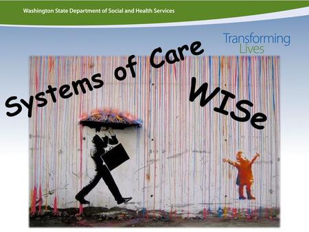 Systems of Care WISe. 3 Mental Health Overview During the 2011-2013 Biennium, the Division of Behavioral Health and Recovery (DBHR) provided mental.