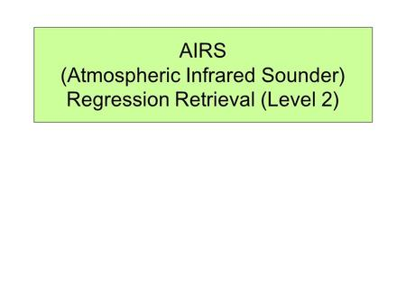 AIRS (Atmospheric Infrared Sounder) Regression Retrieval (Level 2)